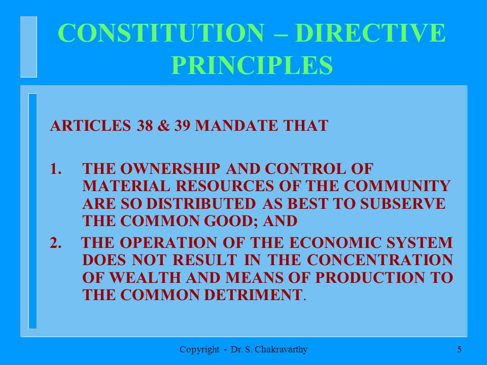 Copyright - Dr. S. Chakravarthy5 CONSTITUTION – DIRECTIVE PRINCIPLES ARTICLES 38 & 39 MANDATE THAT 1. THE OWNERSHIP AND CONTROL OF MATERIAL RESOURCES