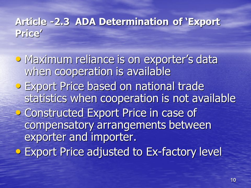 10 Article -2.3 ADA Determination of Export Price Maximum reliance is on exporters data when cooperation is available Maximum reliance is on exporters
