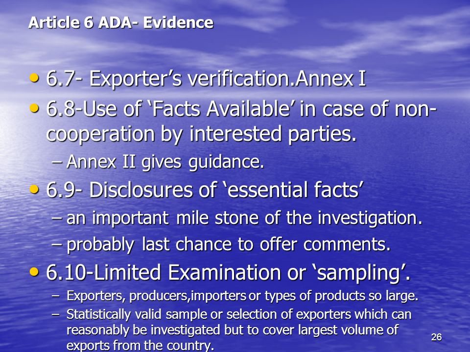 26 Article 6 ADA- Evidence 6.7- Exporters verification.Annex I 6.7- Exporters verification.Annex I 6.8-Use of Facts Available in case of non- cooperat