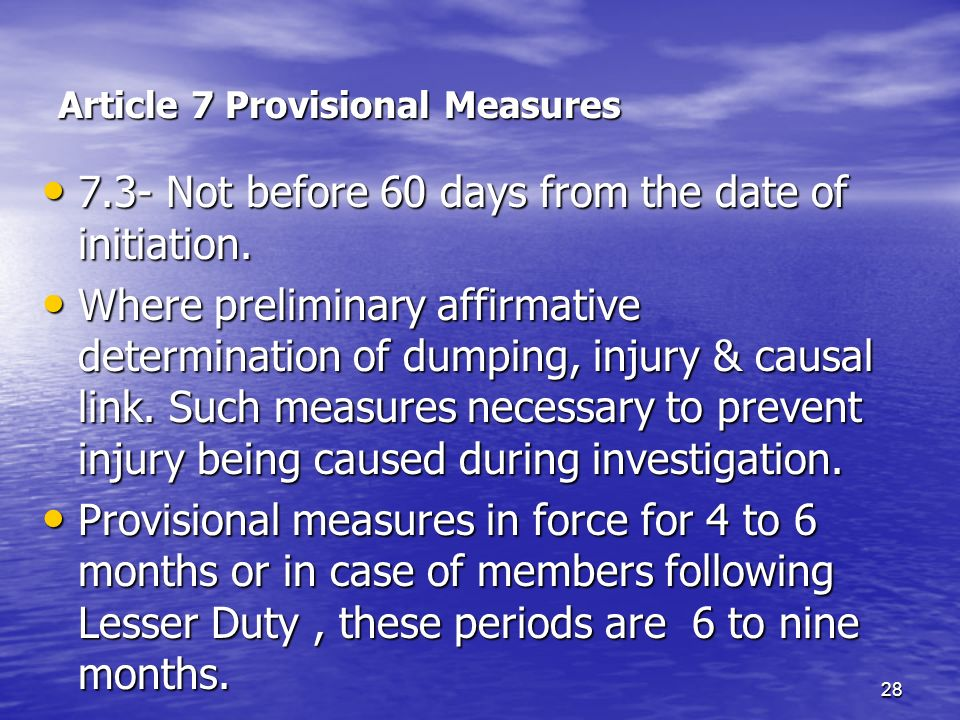 28 Article 7 Provisional Measures 7.3- Not before 60 days from the date of initiation. 7.3- Not before 60 days from the date of initiation. Where prel