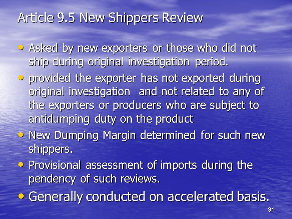 31 Article 9.5 New Shippers Review Asked by new exporters or those who did not ship during original investigation period. Asked by new exporters or th