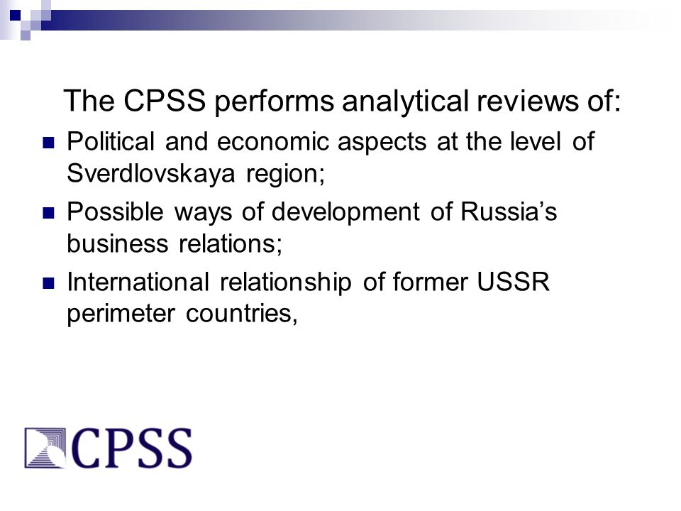 The CPSS performs analytical reviews of: Political and economic aspects at the level of Sverdlovskaya region; Possible ways of development of Russias