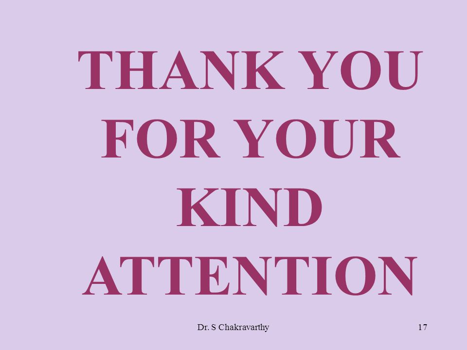 Dr. S Chakravarthy17 THANK YOU FOR YOUR KIND ATTENTION