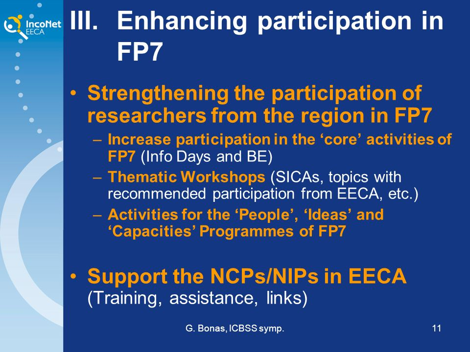 G. Bonas, ICBSS symp.11 III.Enhancing participation in FP7 Strengthening the participation of researchers from the region in FP7 –Increase participati