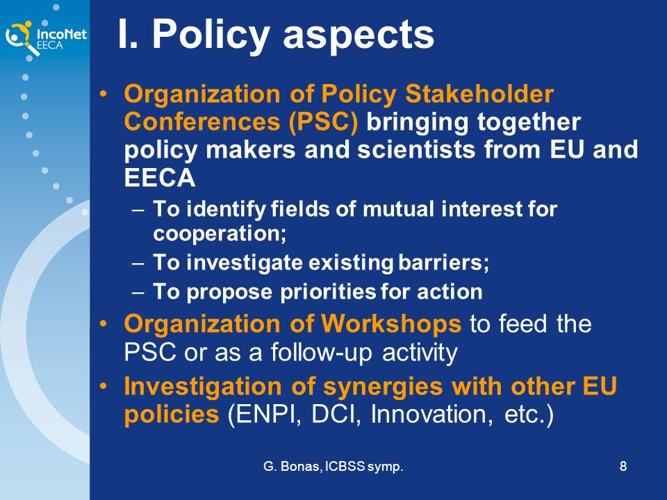 G. Bonas, ICBSS symp.8 I. Policy aspects Organization of Policy Stakeholder Conferences (PSC) bringing together policy makers and scientists from EU a