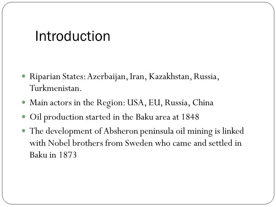 Riparian States: Azerbaijan, Iran, Kazakhstan, Russia, Turkmenistan.