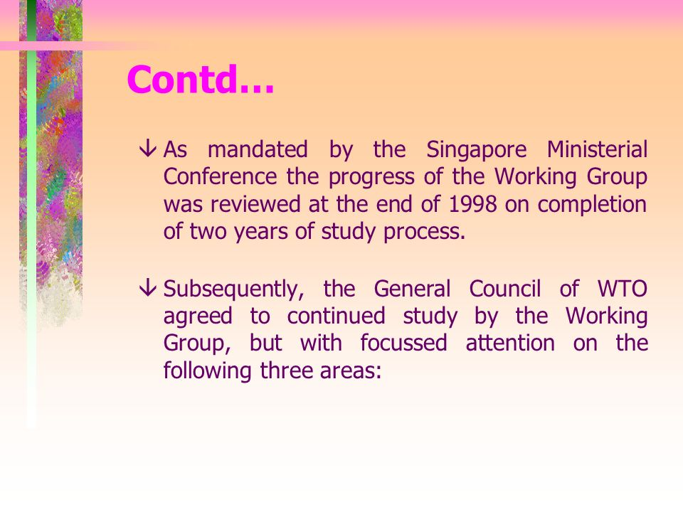 Contd… âAs mandated by the Singapore Ministerial Conference the progress of the Working Group was reviewed at the end of 1998 on completion of two years of study process.