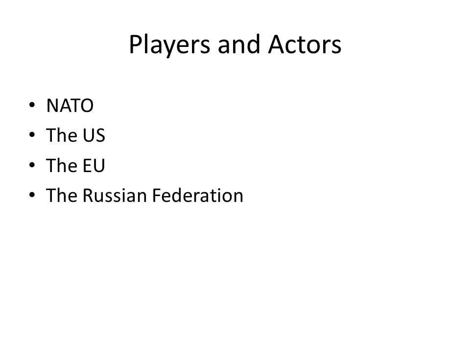 Players and Actors NATO The US The EU The Russian Federation