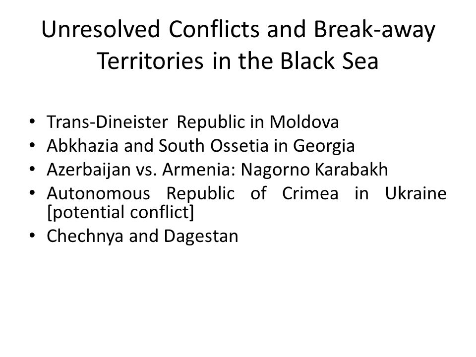 Unresolved Conflicts and Break-away Territories in the Black Sea Trans-Dineister Republic in Moldova Abkhazia and South Ossetia in Georgia Azerbaijan vs.