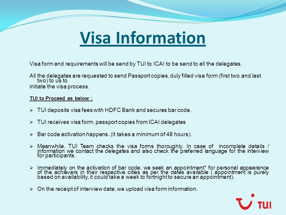 Visa Information Visa form and requirements will be send by TUI to ICAI to be send to all the delegates. All the delegates are requested to send Passp