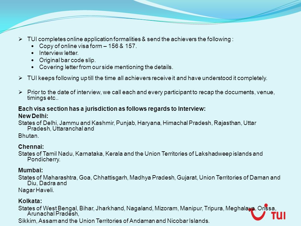 TUI completes online application formalities & send the achievers the following : Copy of online visa form – 156 & 157. Interview letter. Original bar