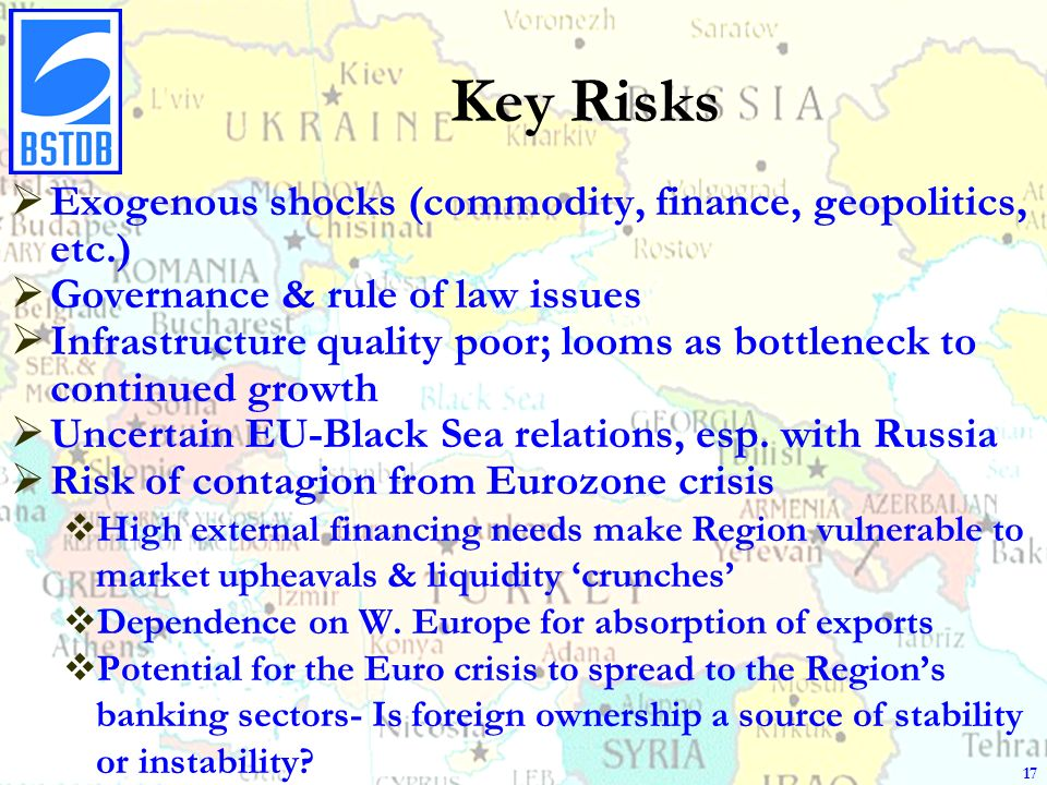 Key Risks Exogenous shocks (commodity, finance, geopolitics, etc.) Governance & rule of law issues Infrastructure quality poor; looms as bottleneck to continued growth Uncertain EU-Black Sea relations, esp.