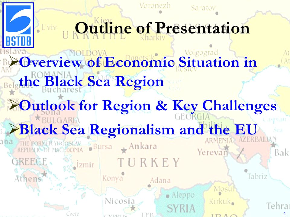 Outline of Presentation Overview of Economic Situation in the Black Sea Region Outlook for Region & Key Challenges Black Sea Regionalism and the EU 2