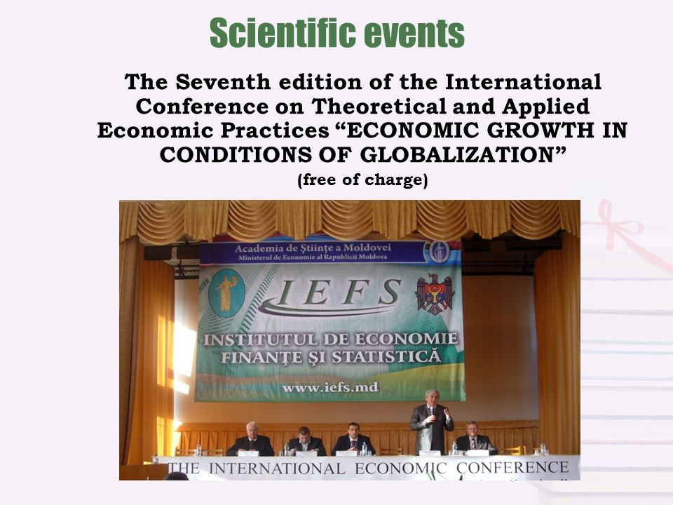 Scientific events The Seventh edition of the International Conference on Theoretical and Applied Economic Practices ECONOMIC GROWTH IN CONDITIONS OF GLOBALIZATION (free of charge)
