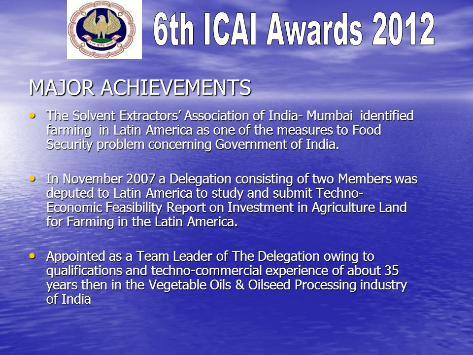 MAJOR ACHIEVEMENTS The Solvent Extractors Association of India- Mumbai identified farming in Latin America as one of the measures to Food Security problem concerning Government of India.