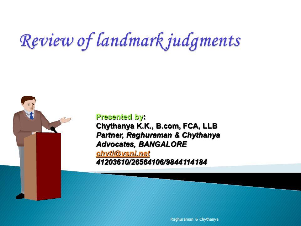 Raghuraman & Chythanya Presented by: Chythanya K.K., B.com, FCA, LLB Partner, Raghuraman & Chythanya Advocates, BANGALORE chyti@vsnl.net 41203610/2656