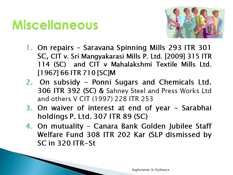 1.On repairs - Saravana Spinning Mills 293 ITR 301 SC, CIT v. Sri Mangyakarasi Mills P. Ltd. [2009] 315 ITR 114 (SC) and CIT v Mahalakshmi Textile Mil