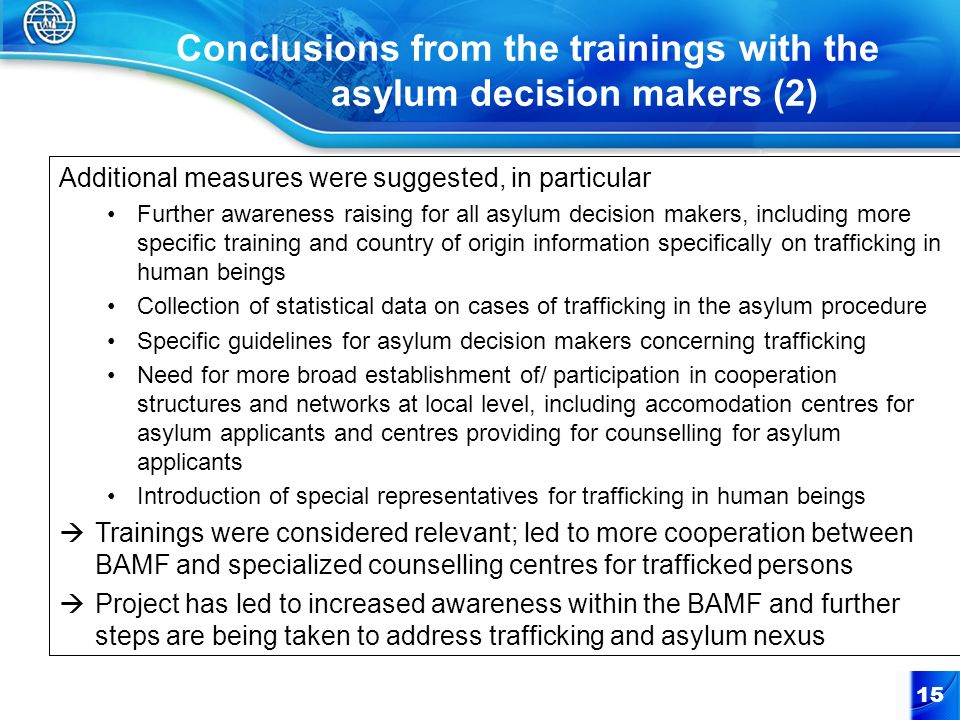 Conclusions from the trainings with the asylum decision makers (2) Additional measures were suggested, in particular Further awareness raising for all