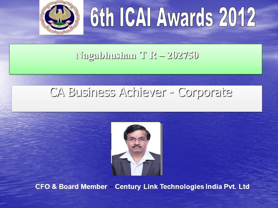 Nagabhushan T R – 202750 Nagabhushan T R – 202750 CA Business Achiever - Corporate CA Business Achiever - Corporate CFO & Board Member – Century Link
