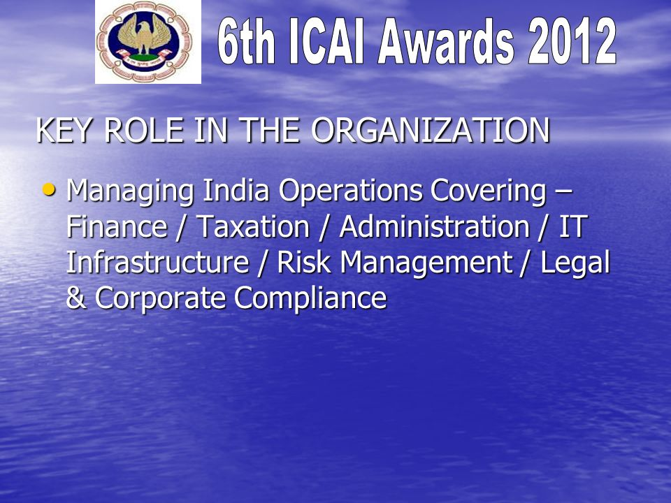 KEY ROLE IN THE ORGANIZATION Managing India Operations Covering – Finance / Taxation / Administration / IT Infrastructure / Risk Management / Legal & Corporate Compliance Managing India Operations Covering – Finance / Taxation / Administration / IT Infrastructure / Risk Management / Legal & Corporate Compliance