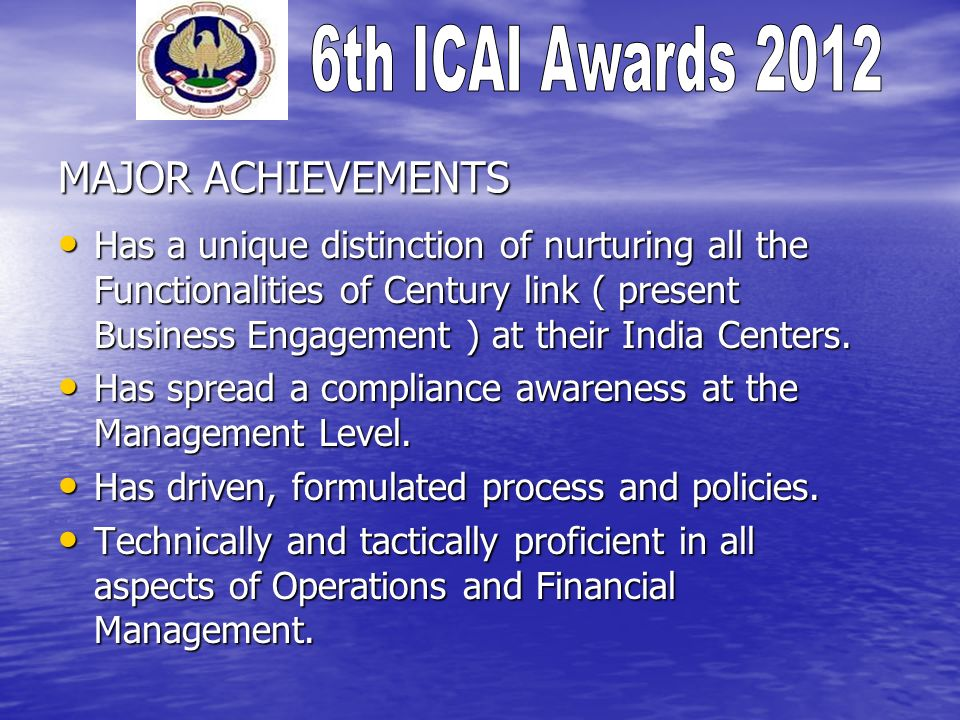 MAJOR ACHIEVEMENTS Has a unique distinction of nurturing all the Functionalities of Century link ( present Business Engagement ) at their India Centers.