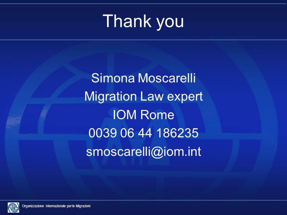 13 Organizzazione Internazionale per le Migrazioni Thank you Simona Moscarelli Migration Law expert IOM Rome 0039 06 44 186235 smoscarelli@iom.int