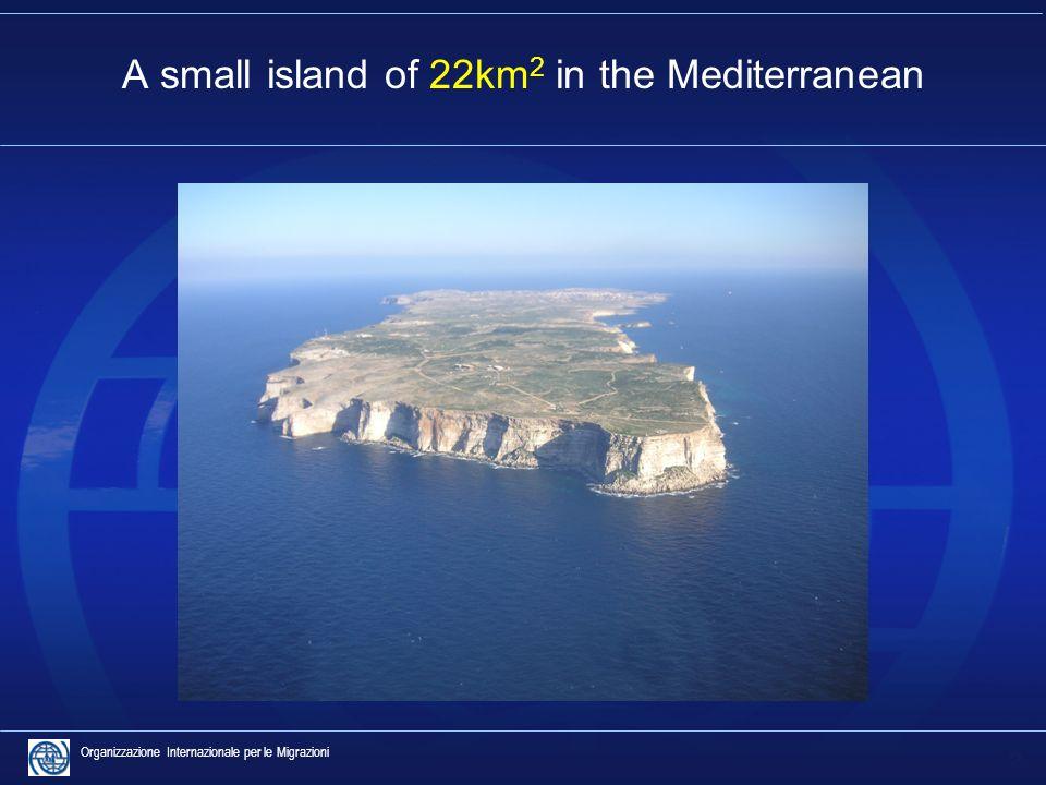 2 Organizzazione Internazionale per le Migrazioni A small island of 22km 2 in the Mediterranean