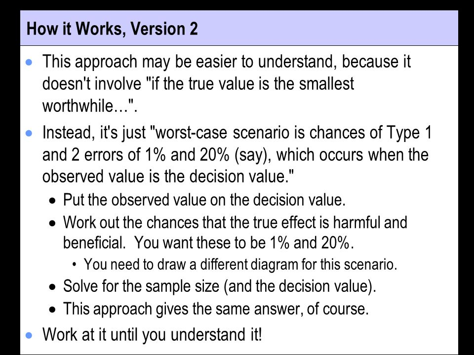 How it Works, Version 2 This approach may be easier to understand, because it doesn t involve if the true value is the smallest worthwhile… .