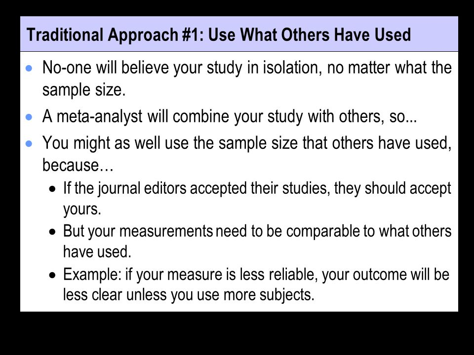 Traditional Approach #1: Use What Others Have Used No-one will believe your study in isolation, no matter what the sample size.