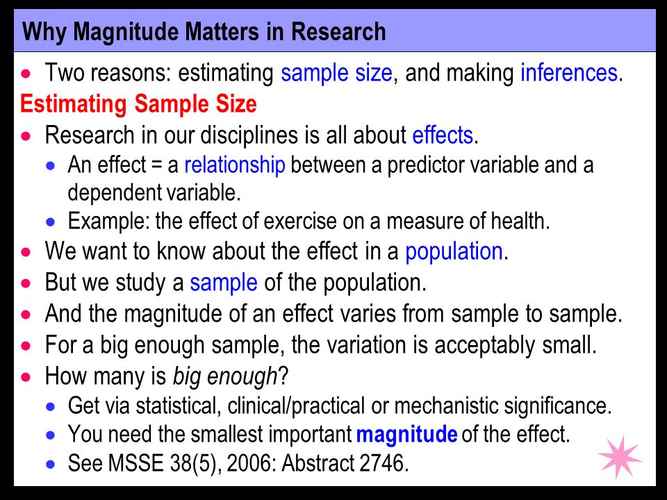 Why Magnitude Matters in Research Two reasons: estimating sample size, and making inferences. Estimating Sample Size Research in our disciplines is al