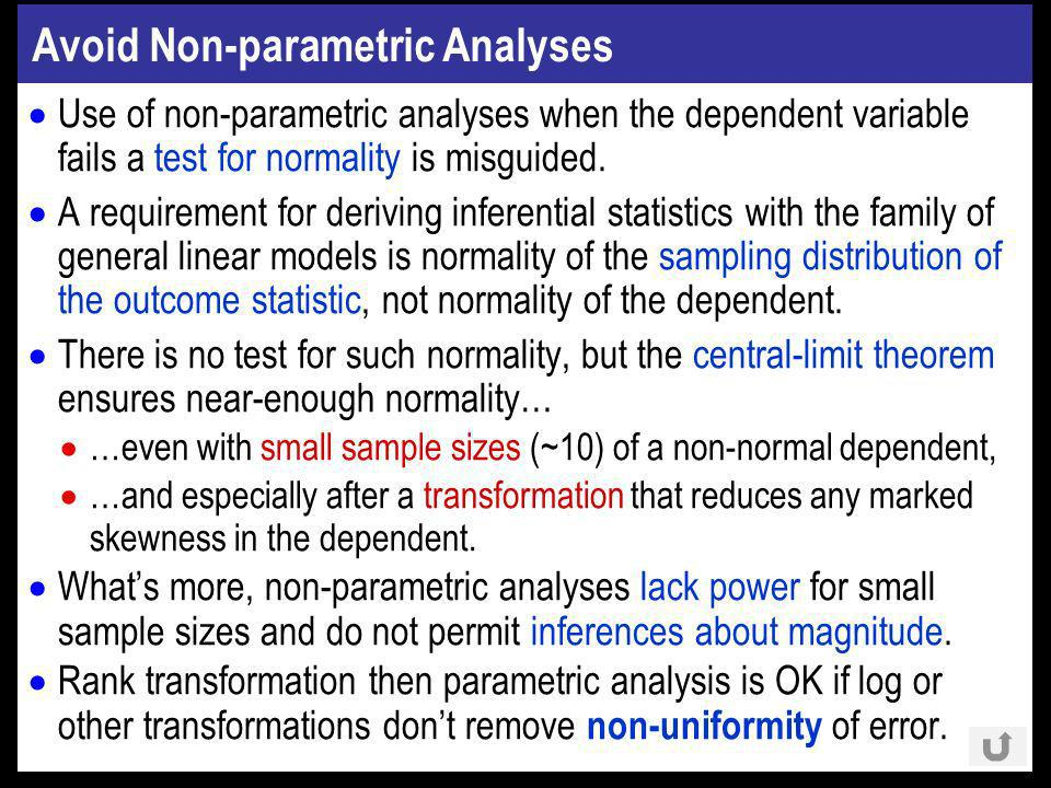 Avoid Non-parametric Analyses Use of non-parametric analyses when the dependent variable fails a test for normality is misguided.
