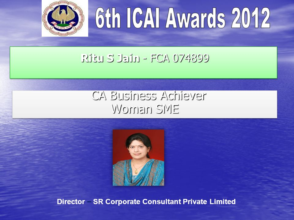 Ritu S Jain - FCA 074899 Ritu S Jain - FCA 074899 CA Business Achiever CA Business Achiever Woman SME CA Business Achiever CA Business Achiever Woman SME Director – SR Corporate Consultant Private Limited
