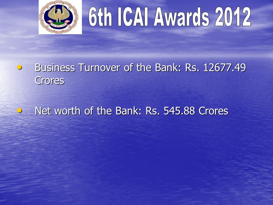 Business Turnover of the Bank: Rs. 12677.49 Crores Business Turnover of the Bank: Rs. 12677.49 Crores Net worth of the Bank: Rs. 545.88 Crores Net wor