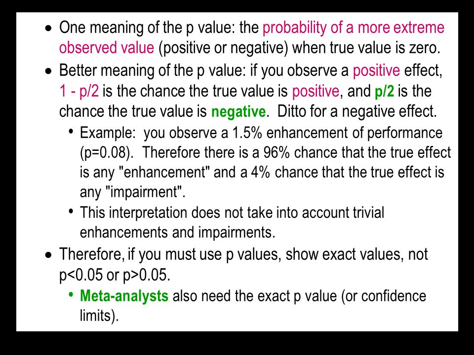 One meaning of the p value: the probability of a more extreme observed value (positive or negative) when true value is zero. Better meaning of the p v
