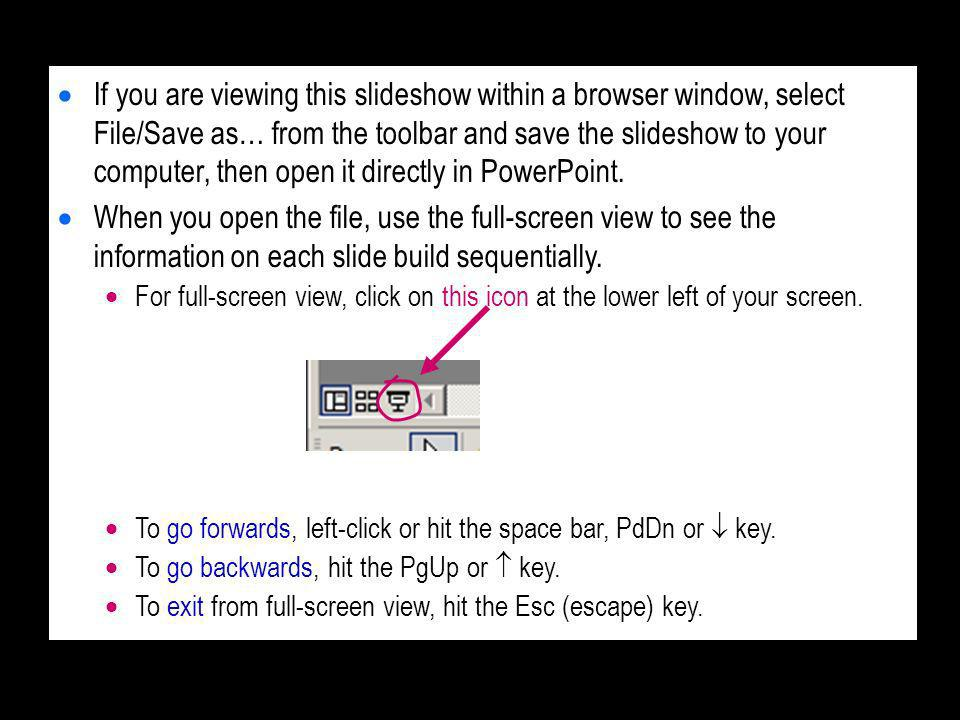 If you are viewing this slideshow within a browser window, select File/Save as… from the toolbar and save the slideshow to your computer, then open it directly in PowerPoint.