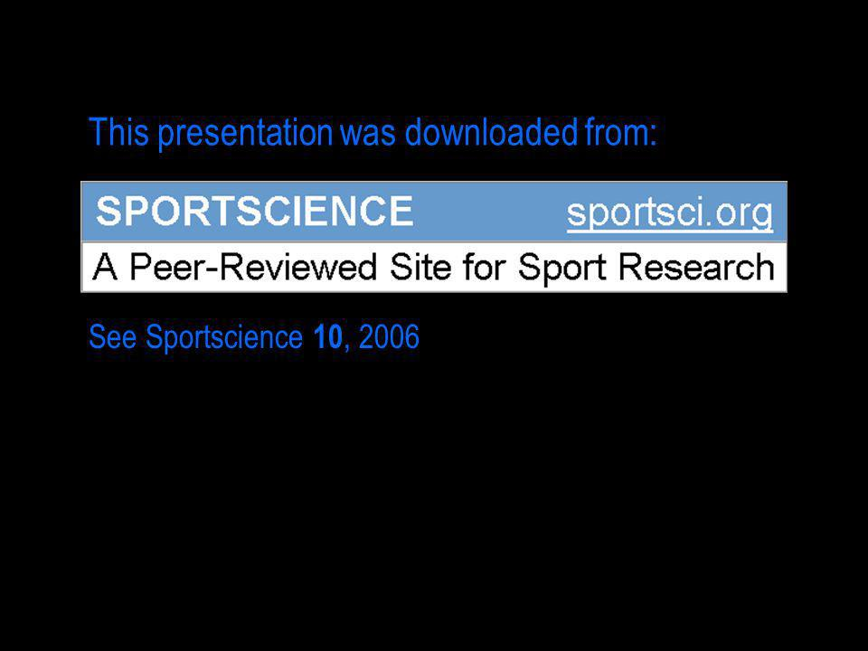 This presentation was downloaded from: See Sportscience 10, 2006