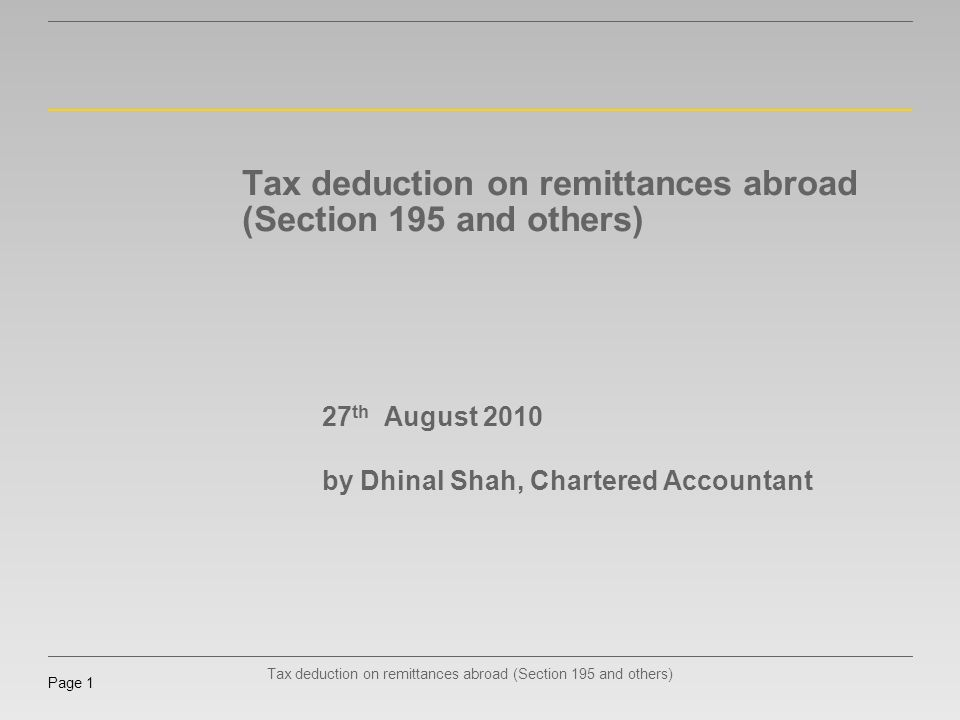 Tax deduction on remittances abroad (Section 195 and others) Page 1 Tax deduction on remittances abroad (Section 195 and others) 27 th August 2010 by