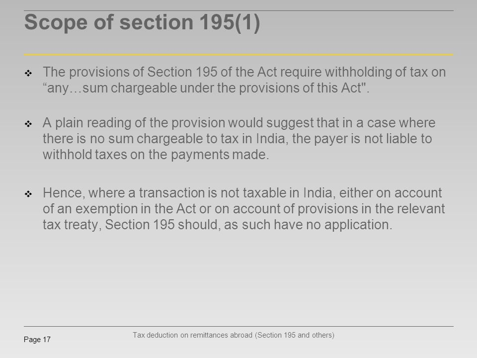 Tax deduction on remittances abroad (Section 195 and others) Page 17 Scope of section 195(1) The provisions of Section 195 of the Act require withhold