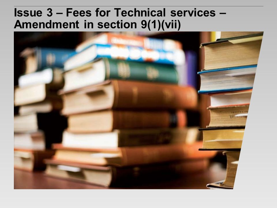 Issue 3 – Fees for Technical services – Amendment in section 9(1)(vii)