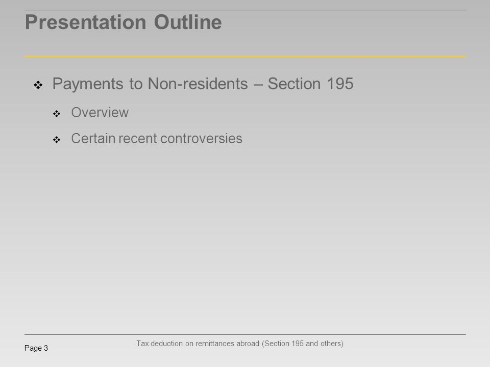 Tax deduction on remittances abroad (Section 195 and others) Page 3 Presentation Outline Payments to Non-residents – Section 195 Overview Certain rece