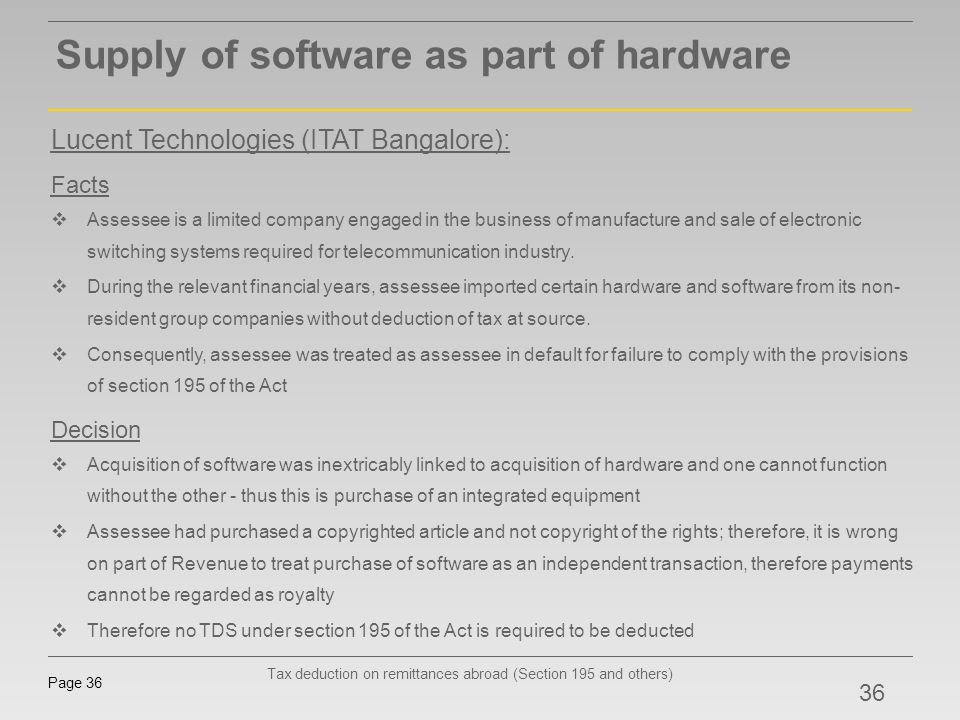 Tax deduction on remittances abroad (Section 195 and others) Page 36 Supply of software as part of hardware Lucent Technologies (ITAT Bangalore): Fact
