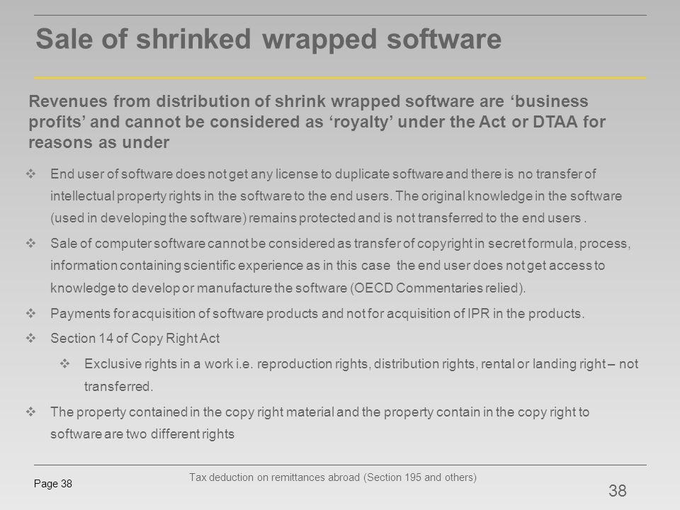 Tax deduction on remittances abroad (Section 195 and others) Page 38 Sale of shrinked wrapped software Revenues from distribution of shrink wrapped so