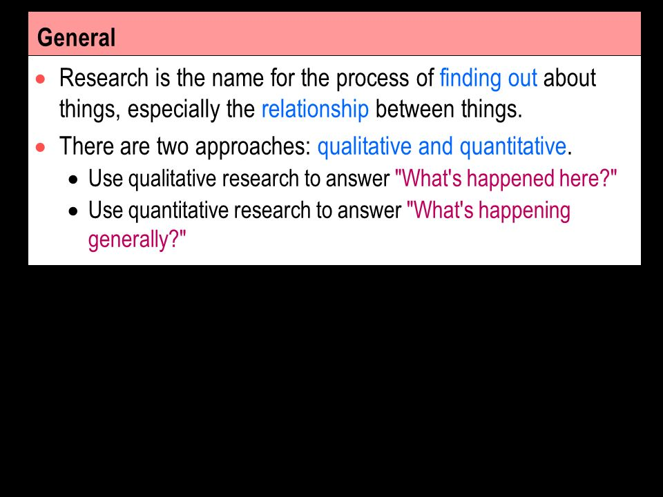 General Research is the name for the process of finding out about things, especially the relationship between things.
