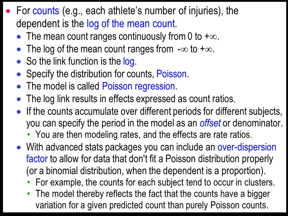 For counts (e.g., each athletes number of injuries), the dependent is the log of the mean count.
