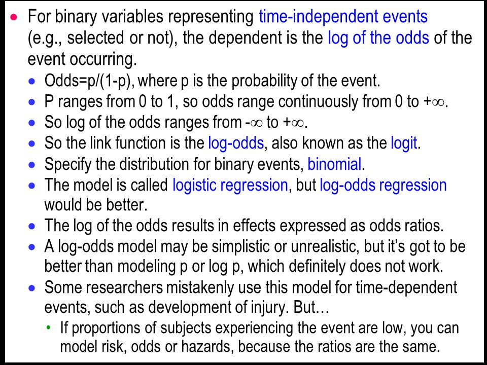For binary variables representing time-independent events (e.g., selected or not), the dependent is the log of the odds of the event occurring.