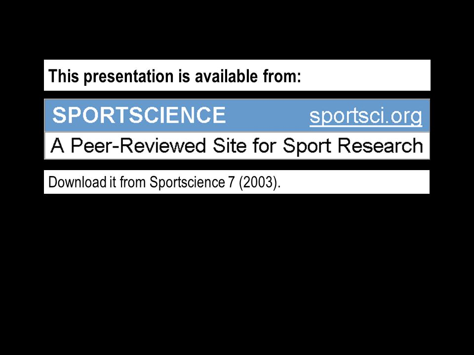 This presentation is available from: Download it from Sportscience 7 (2003).