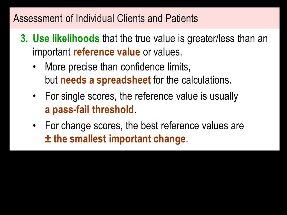 Assessment of Individual Clients and Patients 3.Use likelihoods that the true value is greater/less than an important reference value or values.