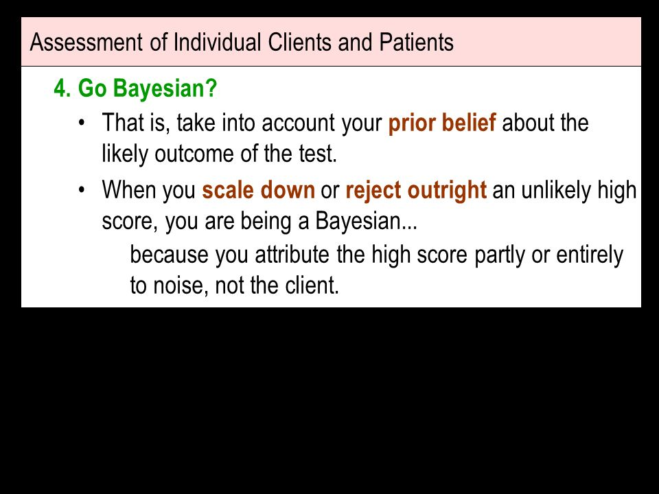 Assessment of Individual Clients and Patients 4.Go Bayesian.