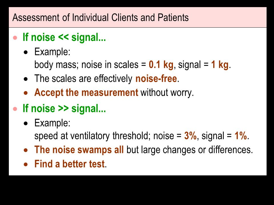 Assessment of Individual Clients and Patients If noise << signal...