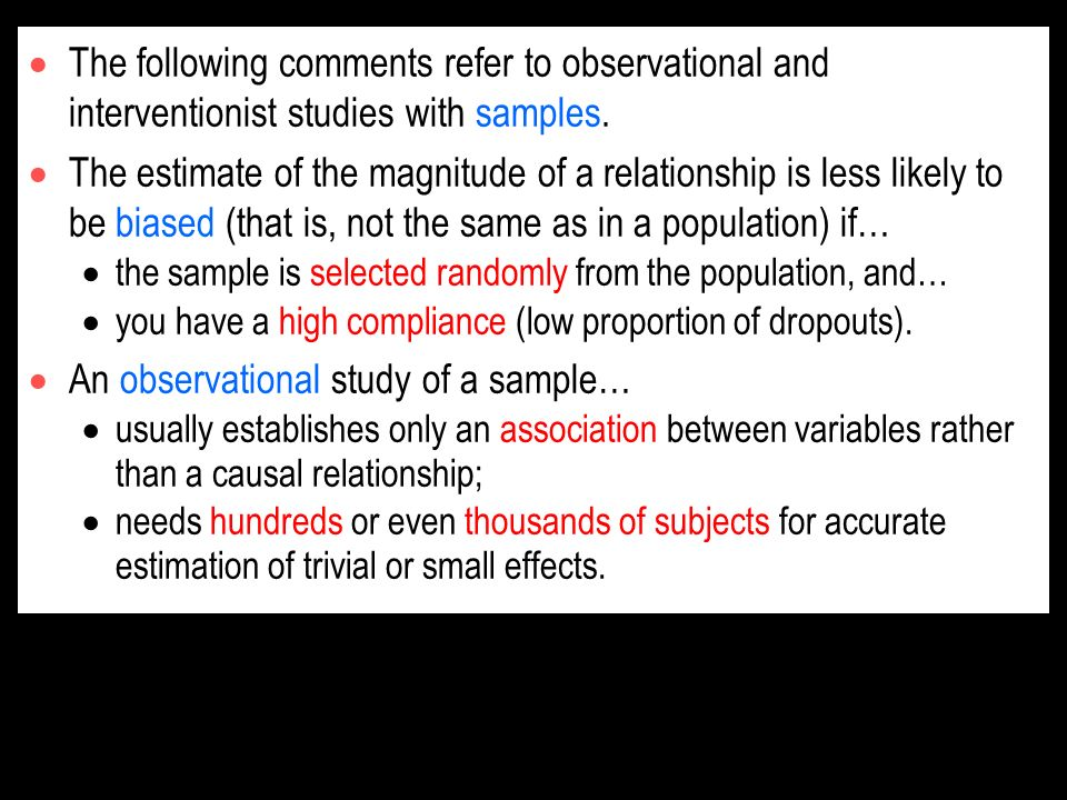 The following comments refer to observational and interventionist studies with samples.